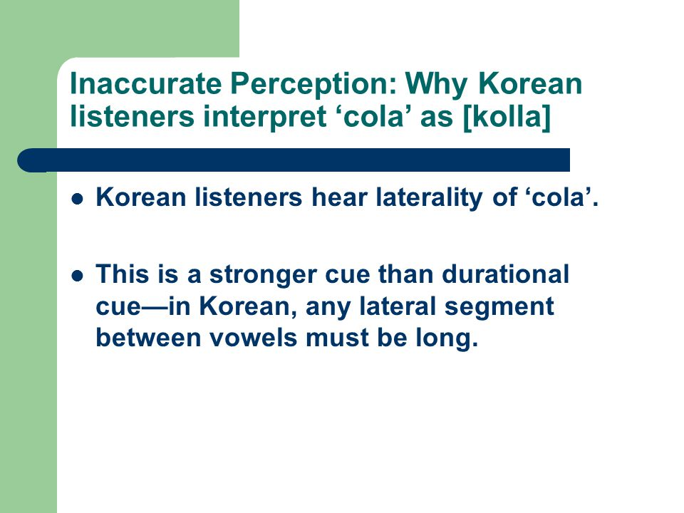 Inaccurate Perception: Why Korean listeners interpret 'cola' as [kolla]